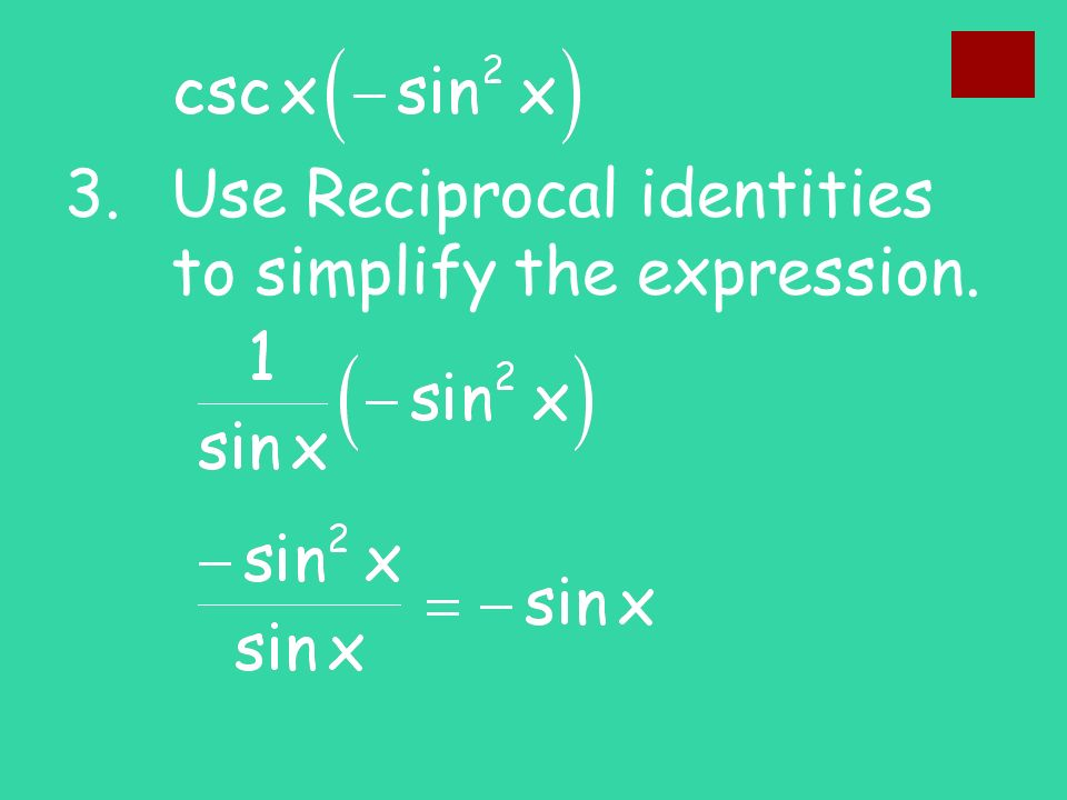 3. Use Reciprocal identities to simplify the expression.