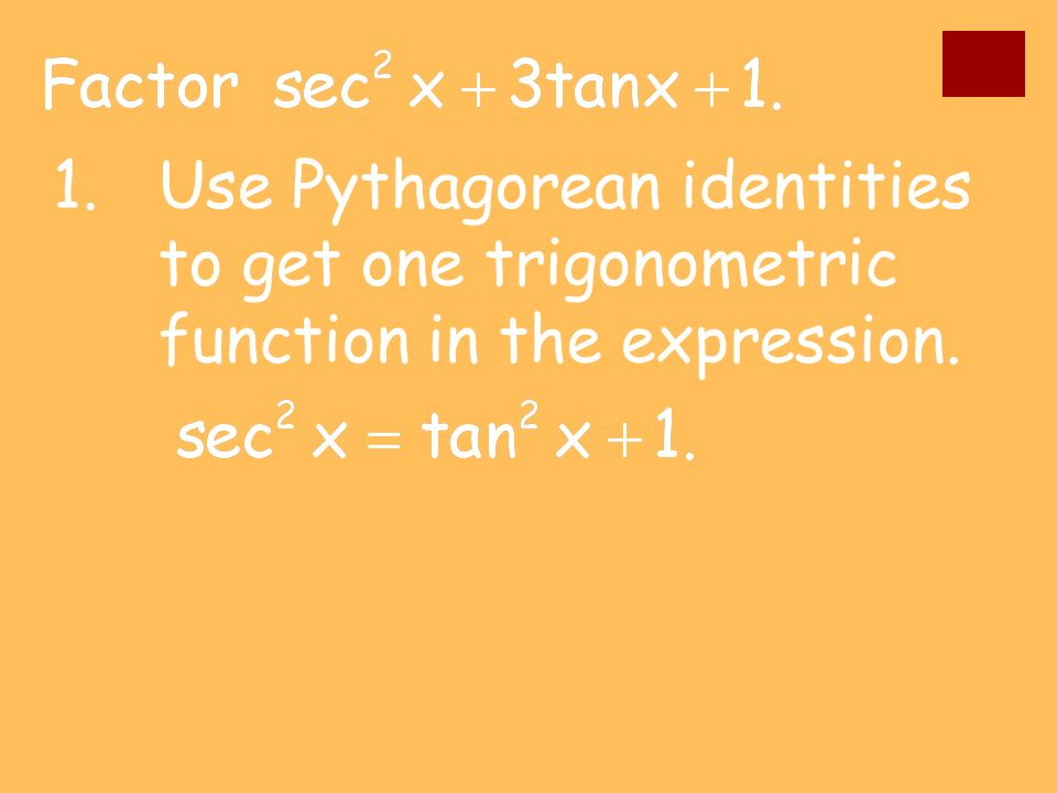 1. Use Pythagorean identities to get one trigonometric function in the expression.