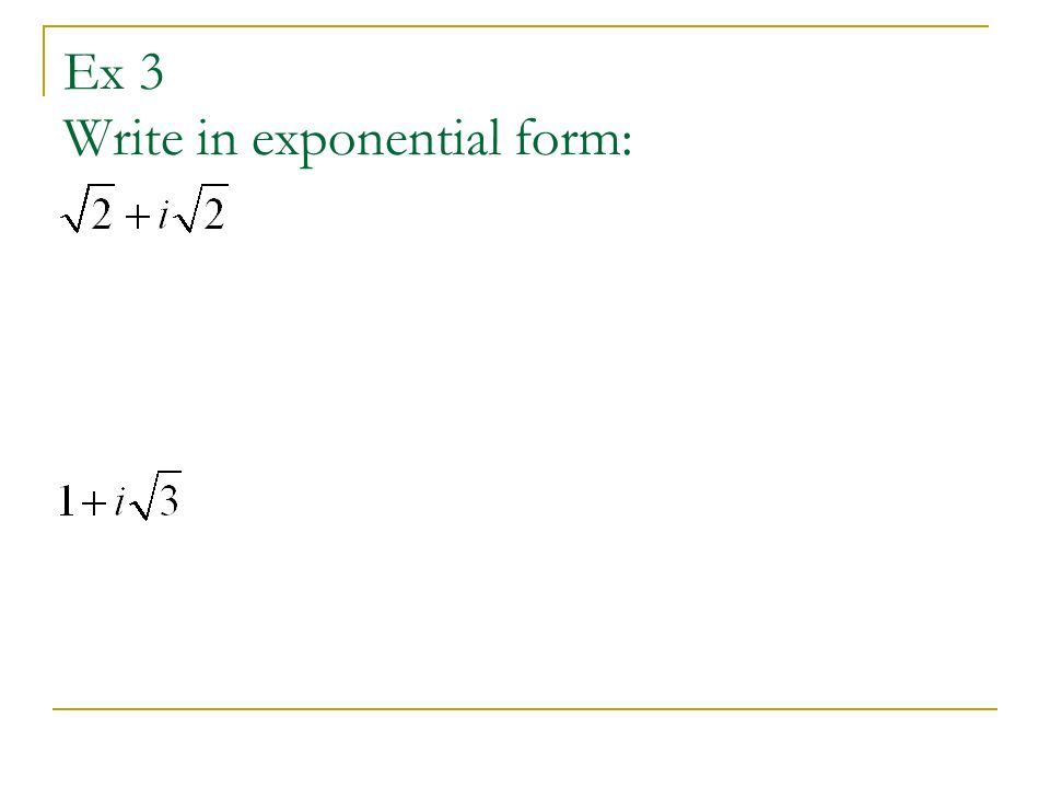 Ex 3 Write in exponential form: