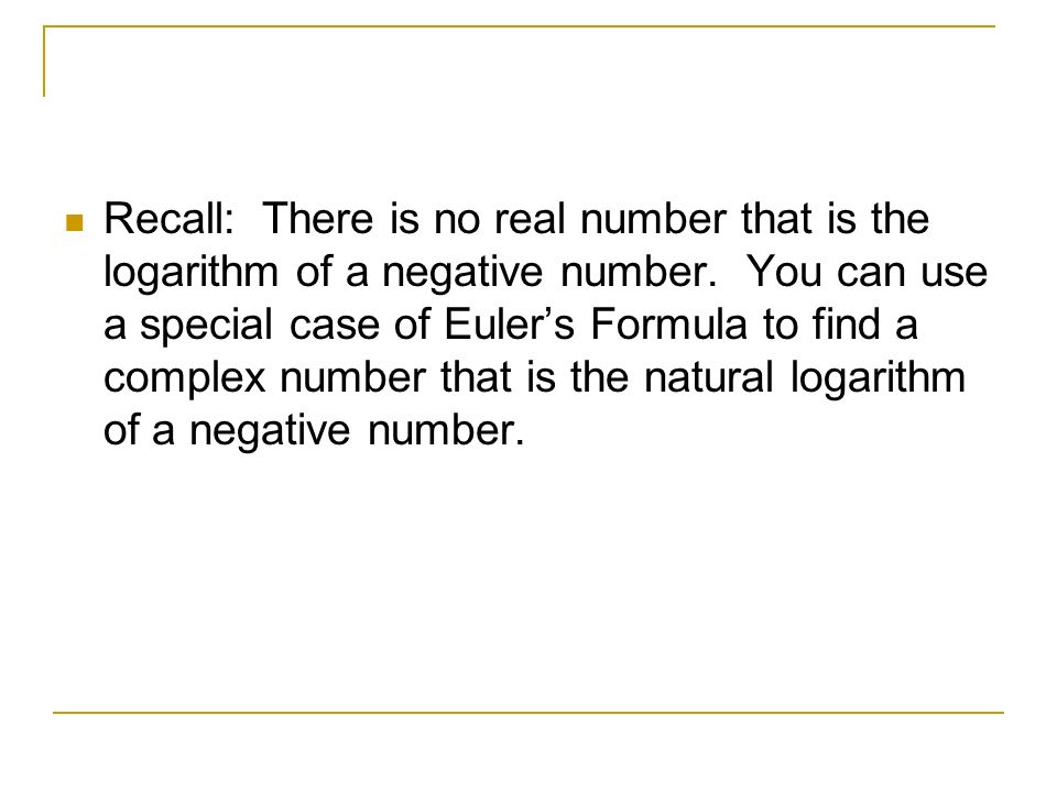 Recall: There is no real number that is the logarithm of a negative number.