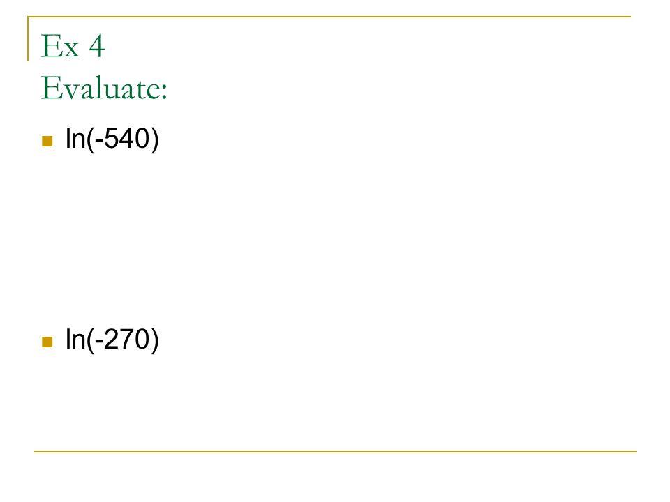 Ex 4 Evaluate: ln(-540) ln(-270)