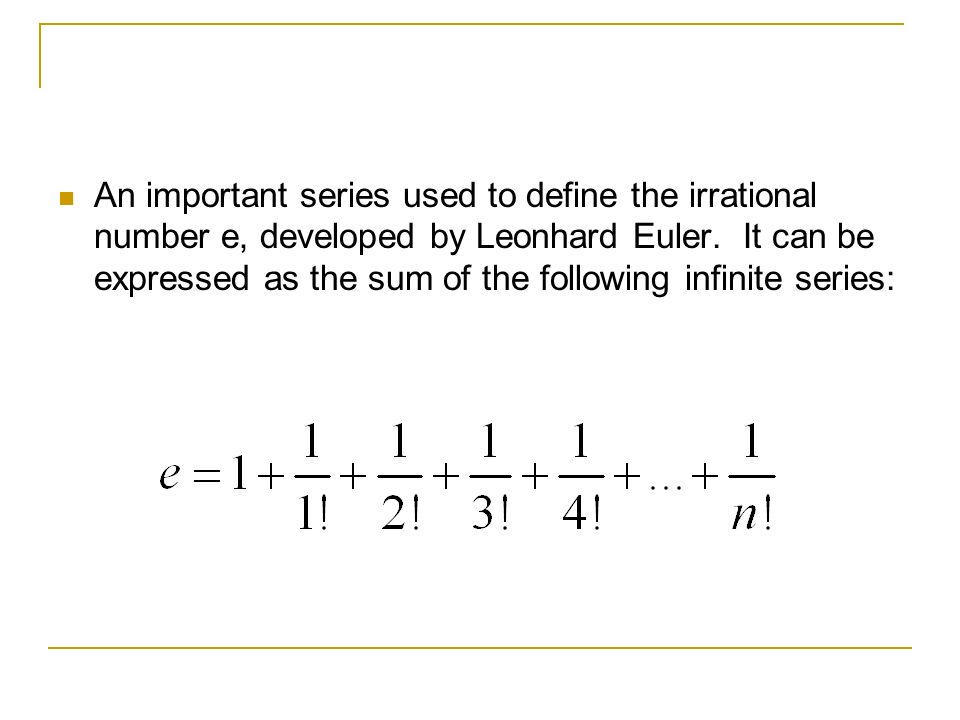 An important series used to define the irrational number e, developed by Leonhard Euler.