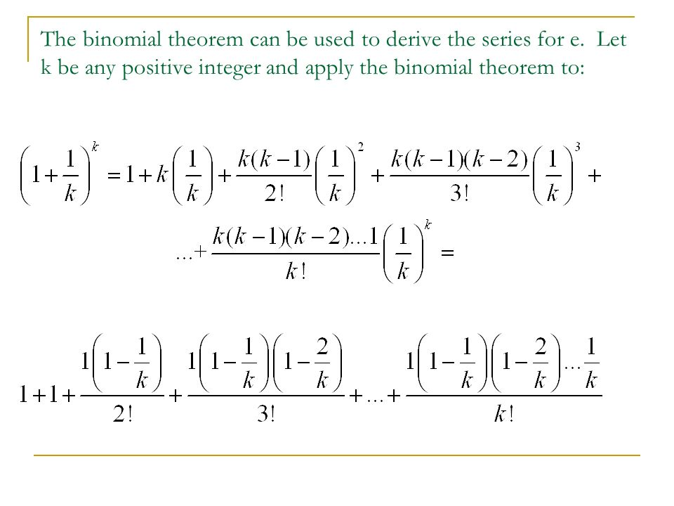 The binomial theorem can be used to derive the series for e