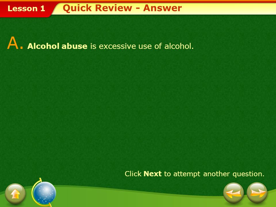 A. Alcohol abuse is excessive use of alcohol.