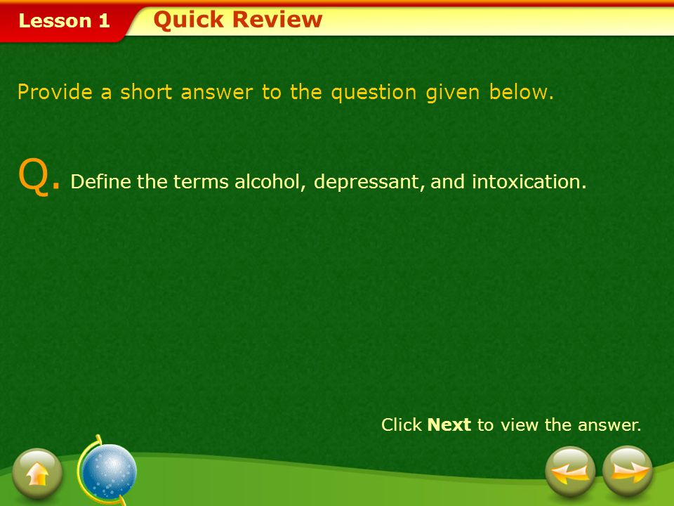 Q. Define the terms alcohol, depressant, and intoxication.
