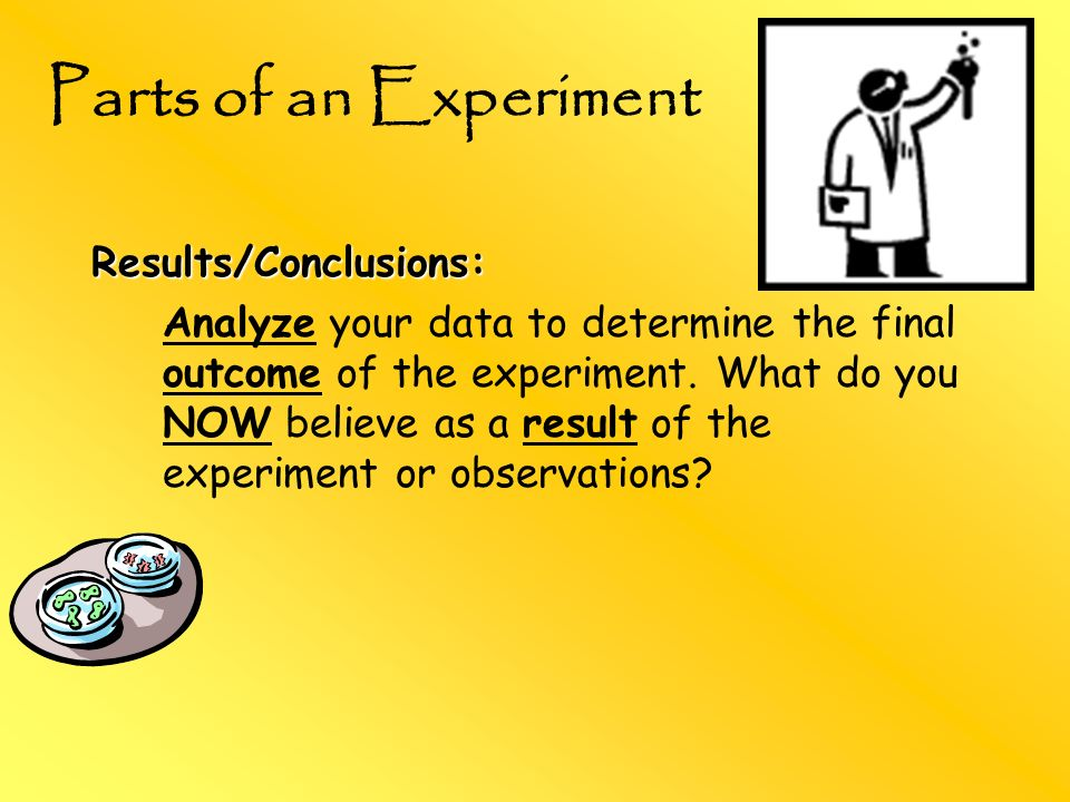 Parts of an Experiment Results/Conclusions: