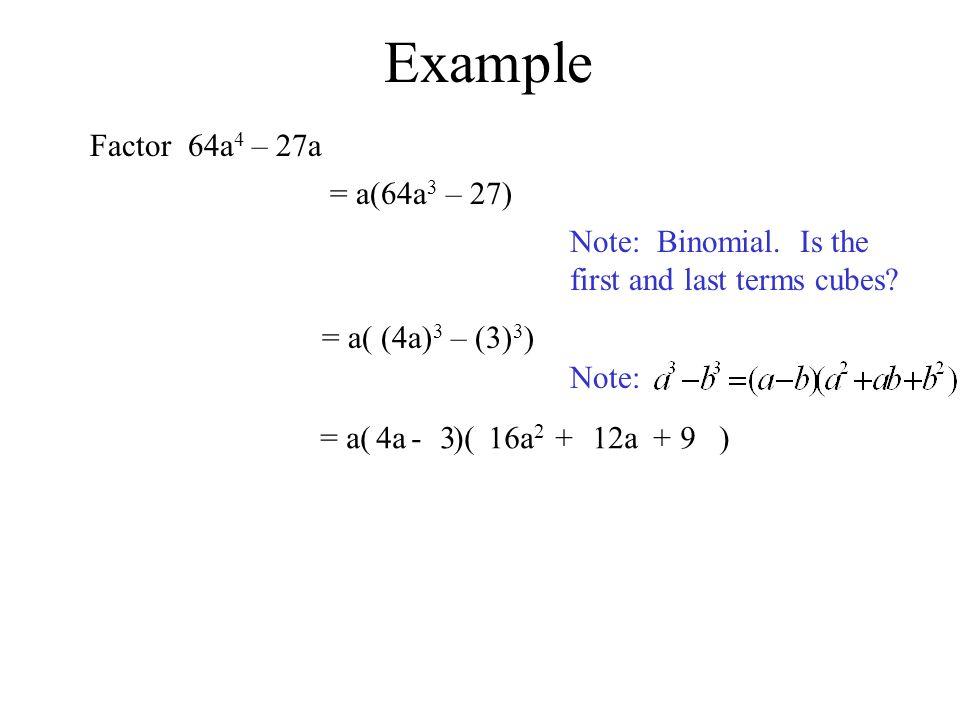 Example Factor 64a4 – 27a = a(64a3 – 27)