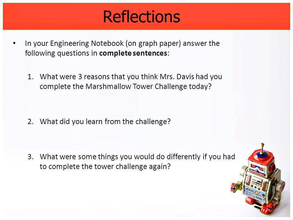 Reflections In your Engineering Notebook (on graph paper) answer the following questions in complete sentences: