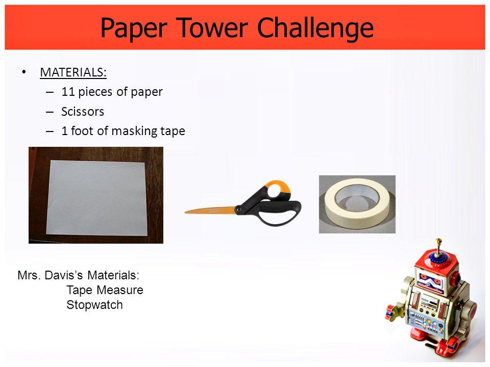 Paper Tower Challenge MATERIALS: 11 pieces of paper Scissors