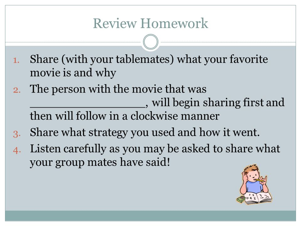 Review Homework Share (with your tablemates) what your favorite movie is and why.