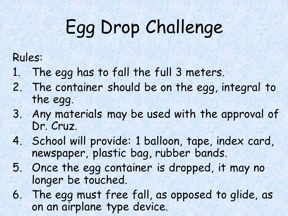 Egg Drop Challenge Rules: The egg has to fall the full 3 meters.
