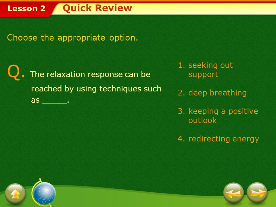 Quick Review Choose the appropriate option. Q. The relaxation response can be reached by using techniques such as _____.