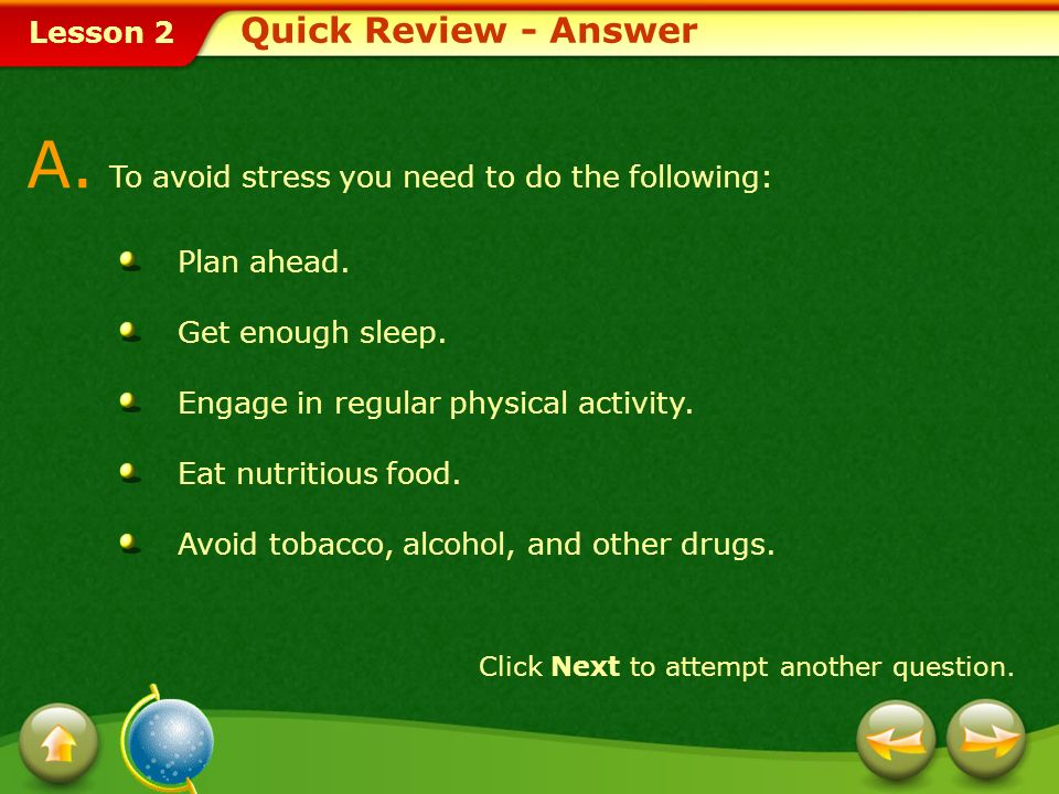 A. To avoid stress you need to do the following: