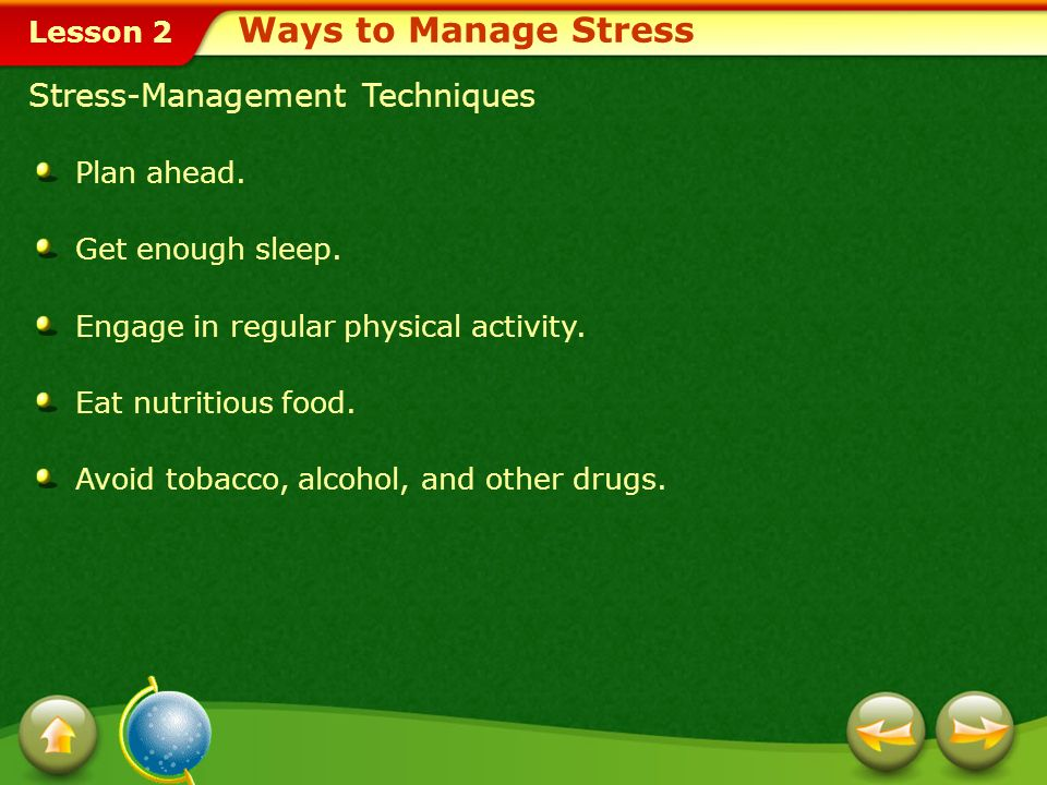 Ways to Manage Stress Stress-Management Techniques Plan ahead.