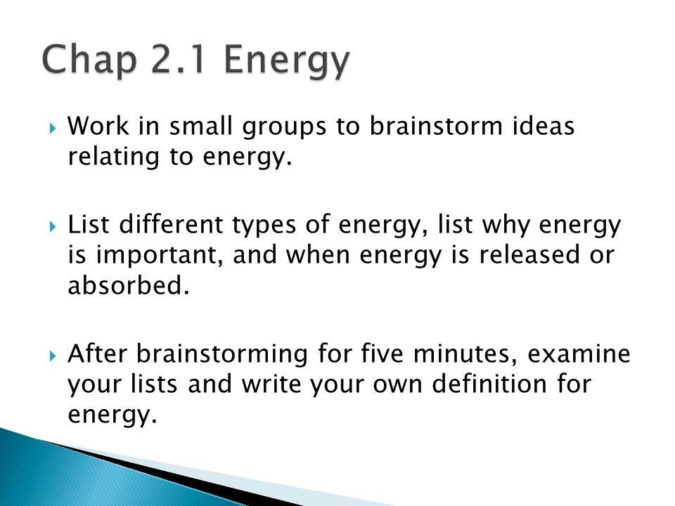 Chap 2.1 Energy Work in small groups to brainstorm ideas relating to energy.