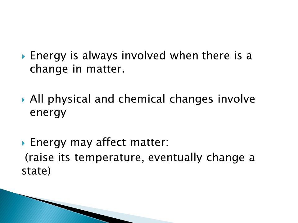 Energy is always involved when there is a change in matter.