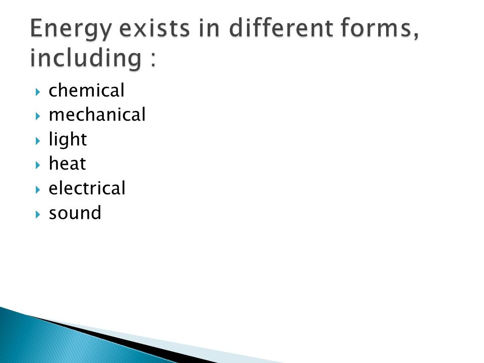 Energy exists in different forms, including :