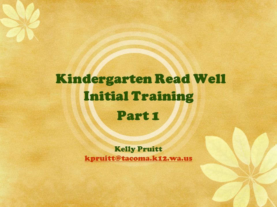 Kindergarten Read Well Initial Training Part 1 Kelly Pruitt kpruitt@tacoma.k12.wa.us