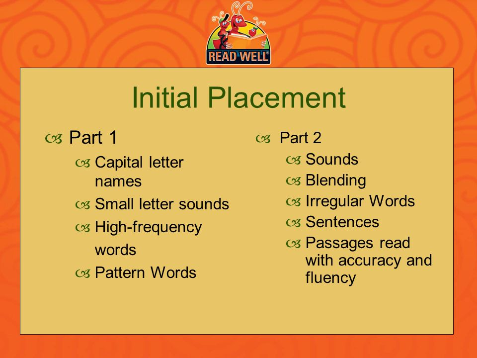 Initial Placement Part 1 Part 2 Capital letter names Sounds Blending