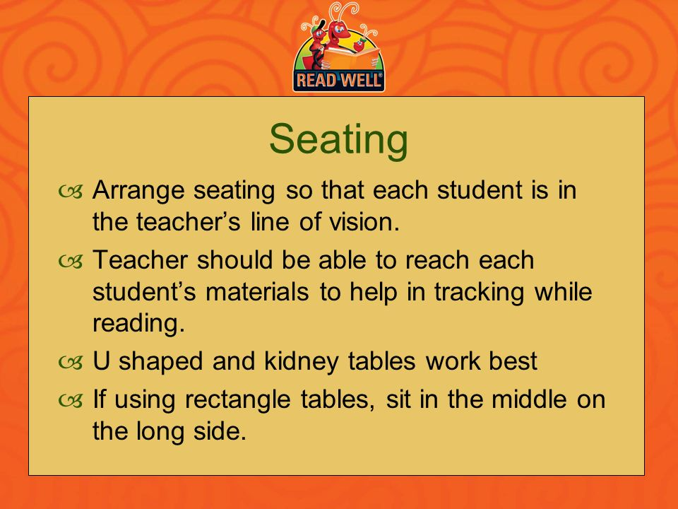 Seating Arrange seating so that each student is in the teacher's line of vision.
