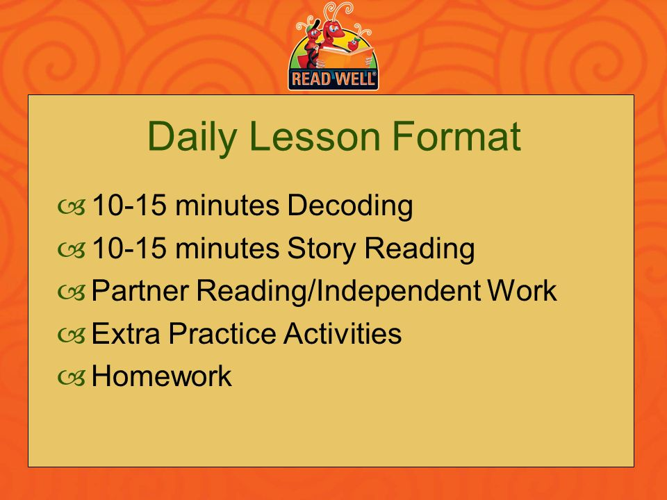 Daily Lesson Format 10-15 minutes Decoding 10-15 minutes Story Reading