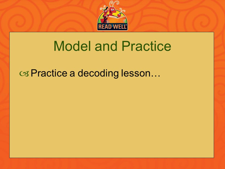Model and Practice Practice a decoding lesson…