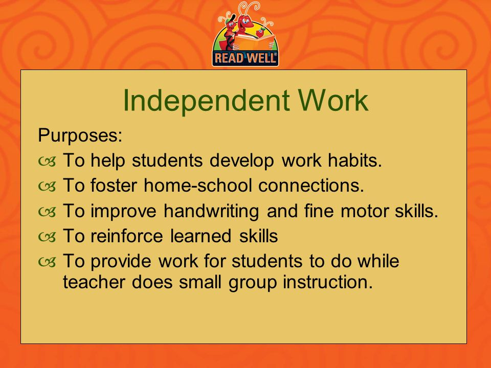 Independent Work Purposes: To help students develop work habits.