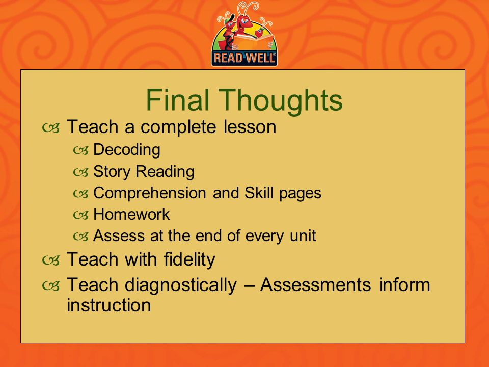 Final Thoughts Teach a complete lesson Teach with fidelity