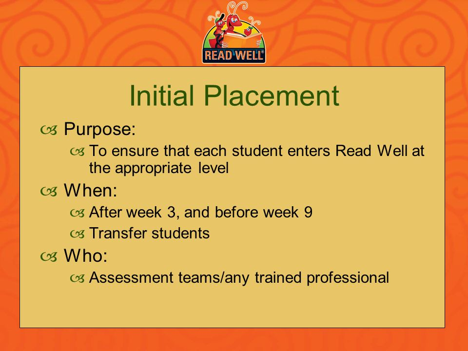 Initial Placement Purpose: When: Who: