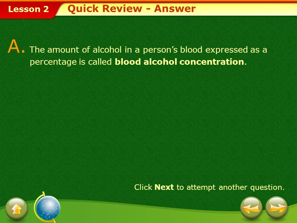 Quick Review - Answer A. The amount of alcohol in a person's blood expressed as a percentage is called blood alcohol concentration.