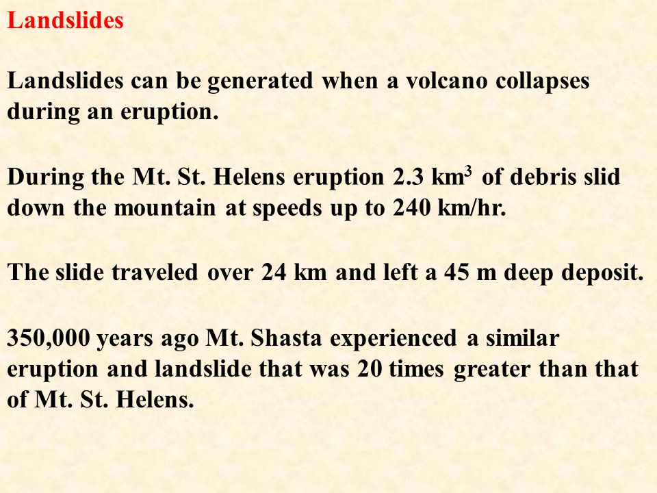 Landslides Landslides can be generated when a volcano collapses during an eruption.