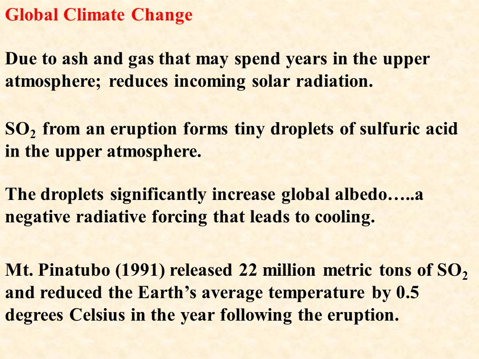 Global Climate Change Due to ash and gas that may spend years in the upper atmosphere; reduces incoming solar radiation.
