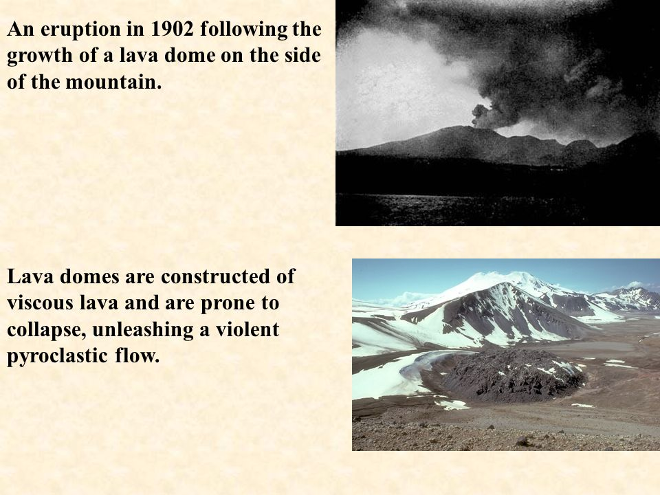 An eruption in 1902 following the growth of a lava dome on the side of the mountain.
