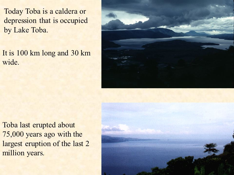 Today Toba is a caldera or depression that is occupied by Lake Toba.