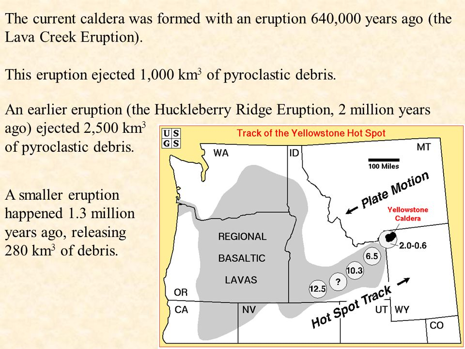 The current caldera was formed with an eruption 640,000 years ago (the Lava Creek Eruption).