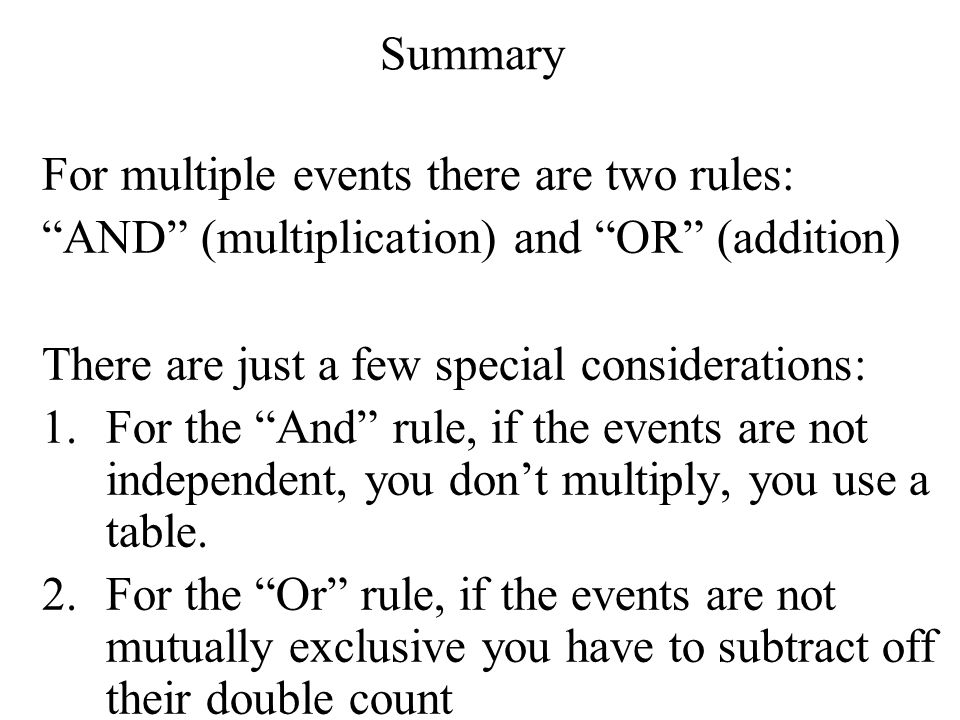 Summary For multiple events there are two rules: AND (multiplication) and OR (addition) There are just a few special considerations: