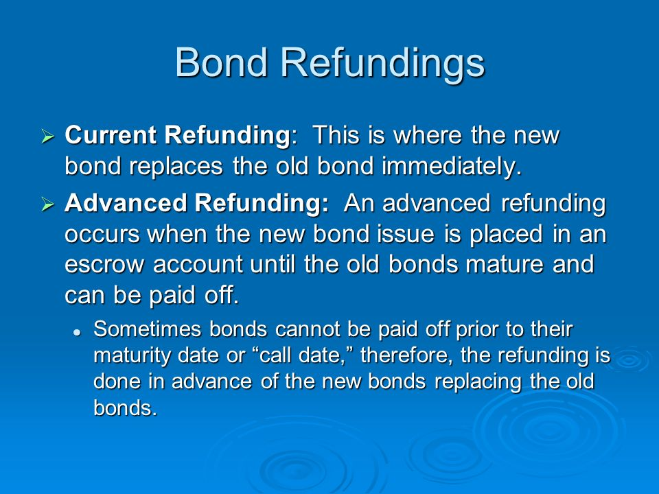 Bond Refundings Current Refunding: This is where the new bond replaces the old bond immediately.