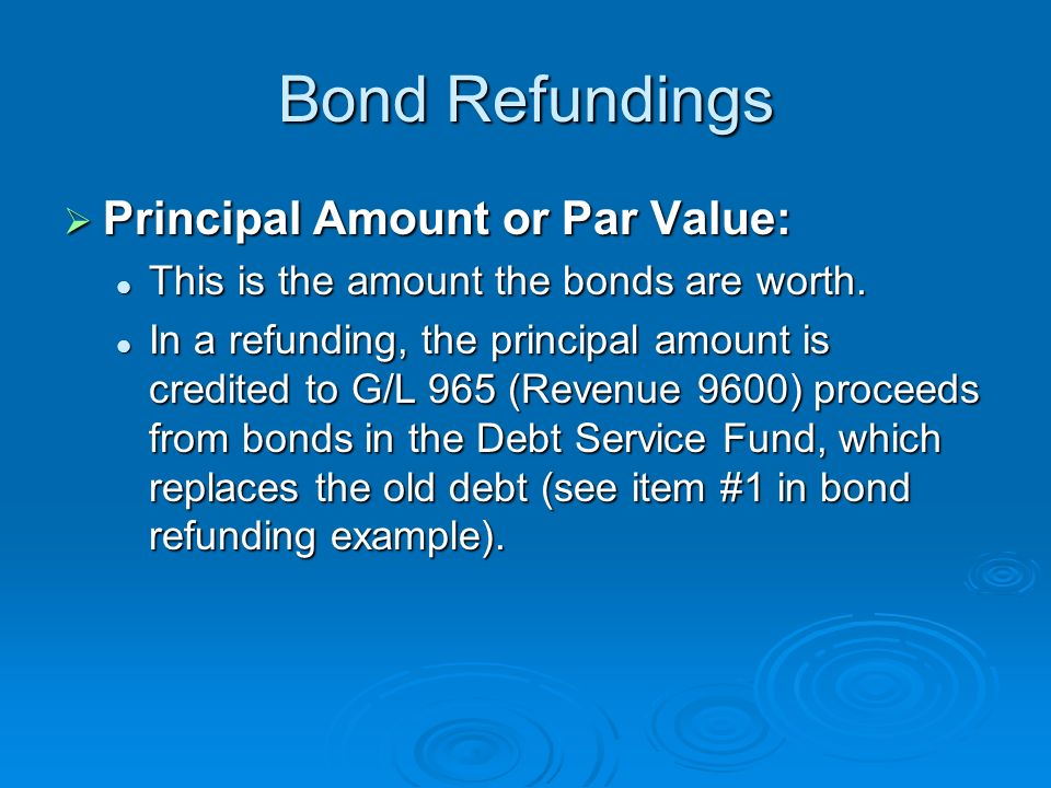 Bond Refundings Principal Amount or Par Value: