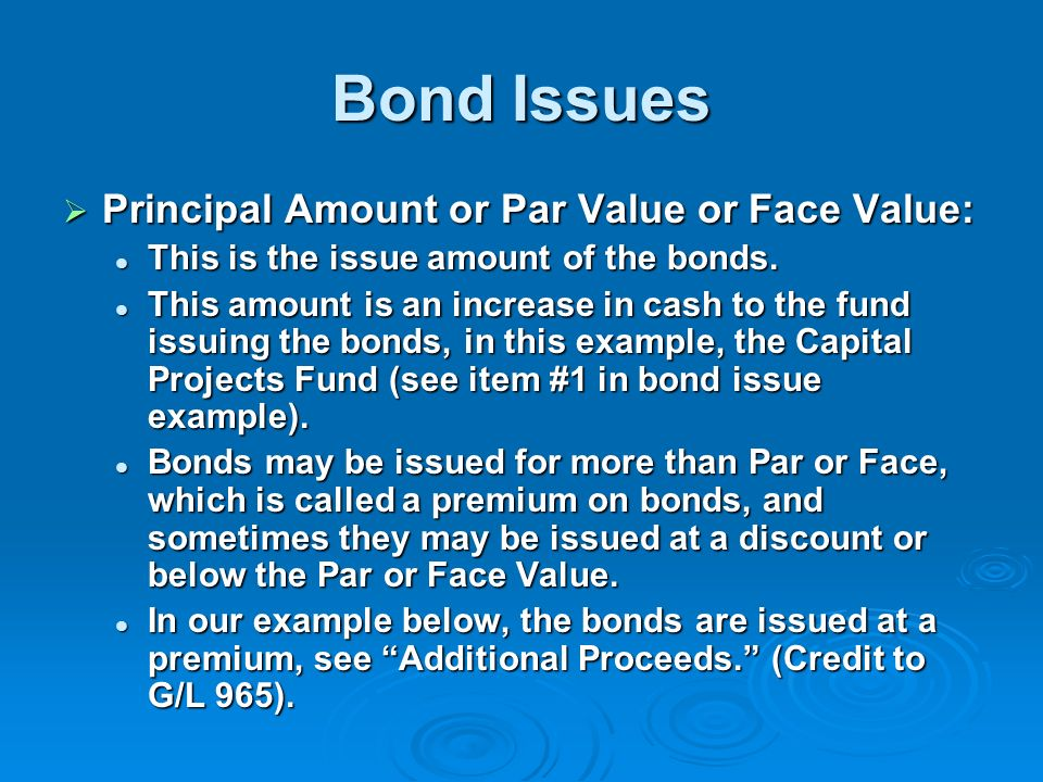 Bond Issues Principal Amount or Par Value or Face Value: