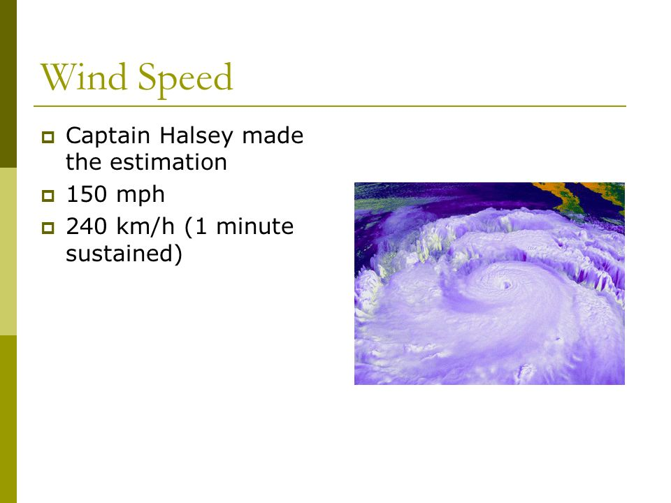 Wind Speed Captain Halsey made the estimation 150 mph