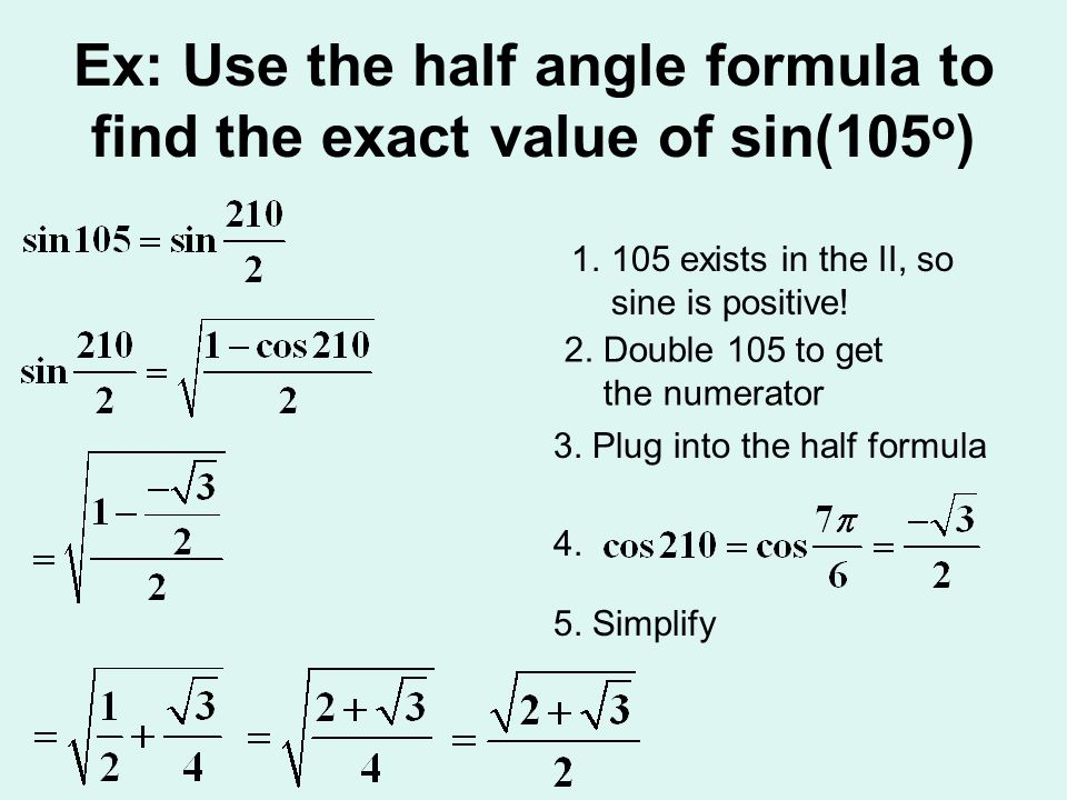 Ex: Use the half angle formula to find the exact value of sin(105o)