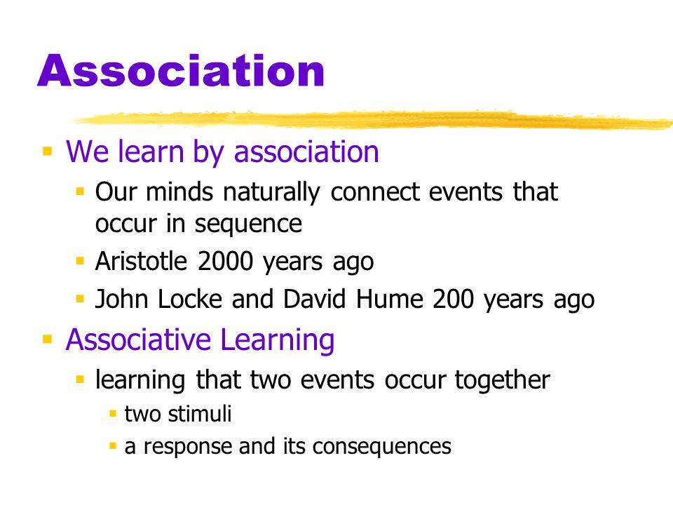 Association We learn by association Associative Learning