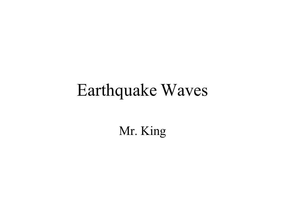 Earthquake Waves Mr. King