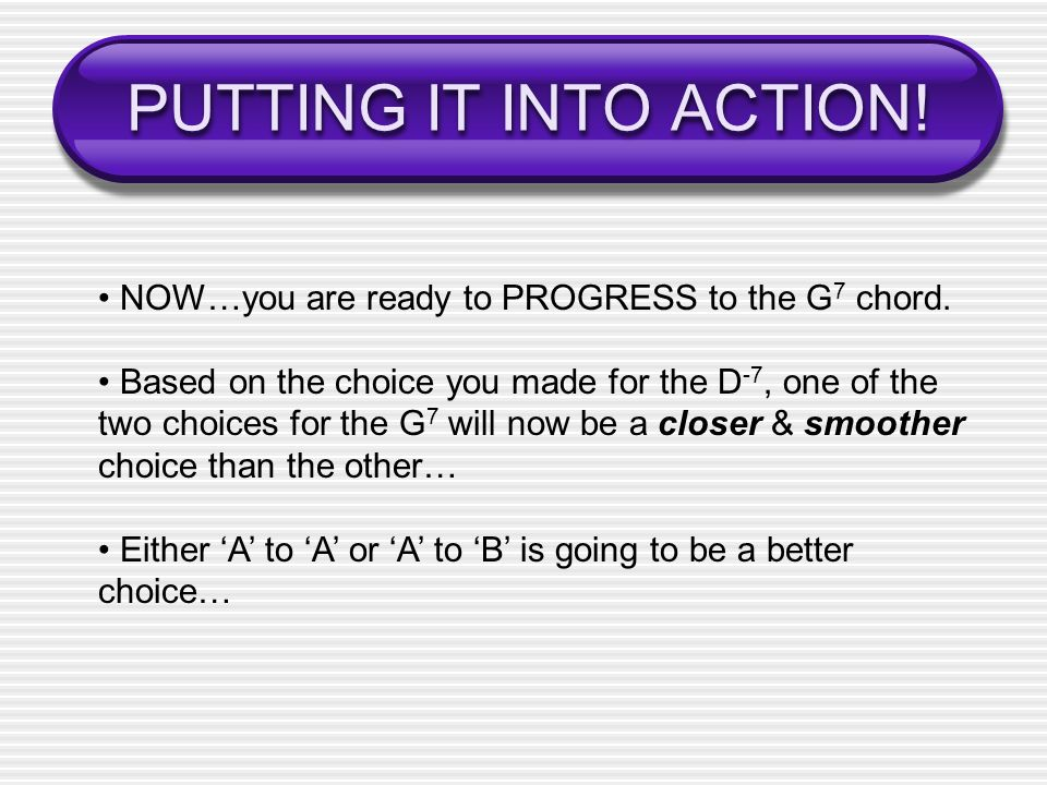 PUTTING IT INTO ACTION! • NOW…you are ready to PROGRESS to the G7 chord.