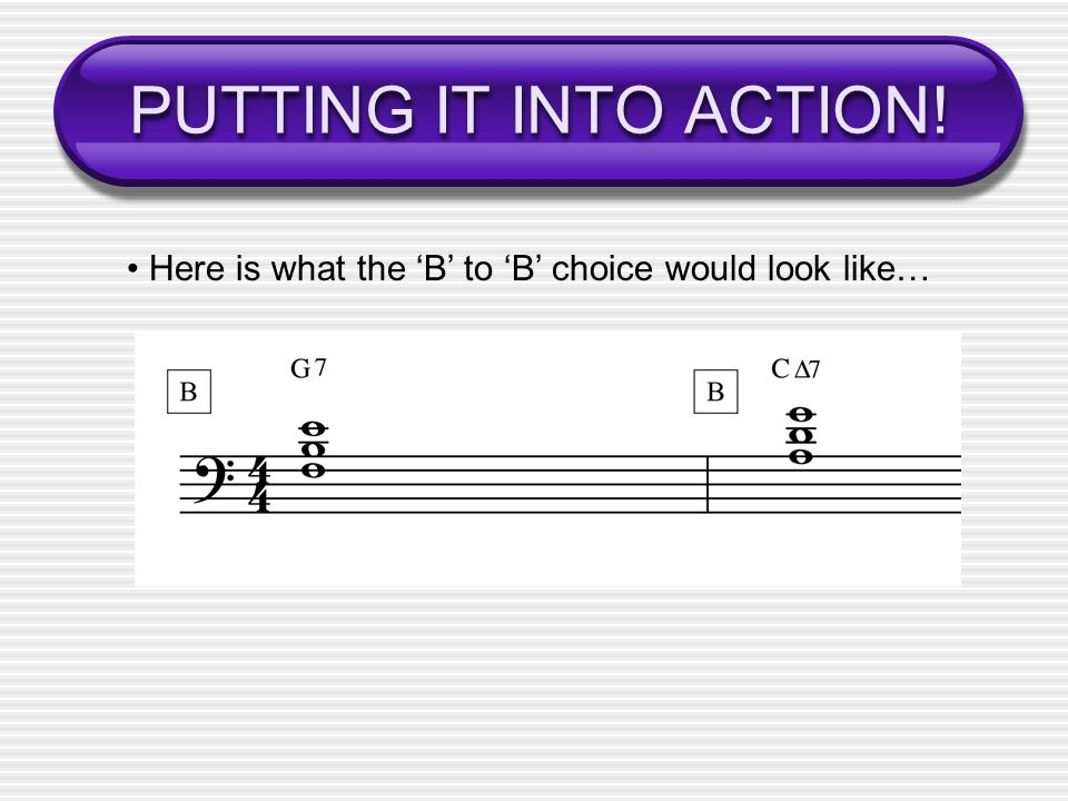PUTTING IT INTO ACTION! • Here is what the 'B' to 'B' choice would look like…