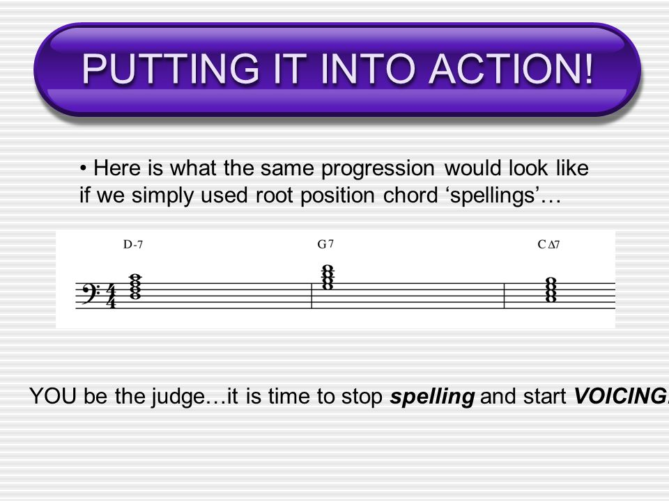 PUTTING IT INTO ACTION! • Here is what the same progression would look like if we simply used root position chord 'spellings'…