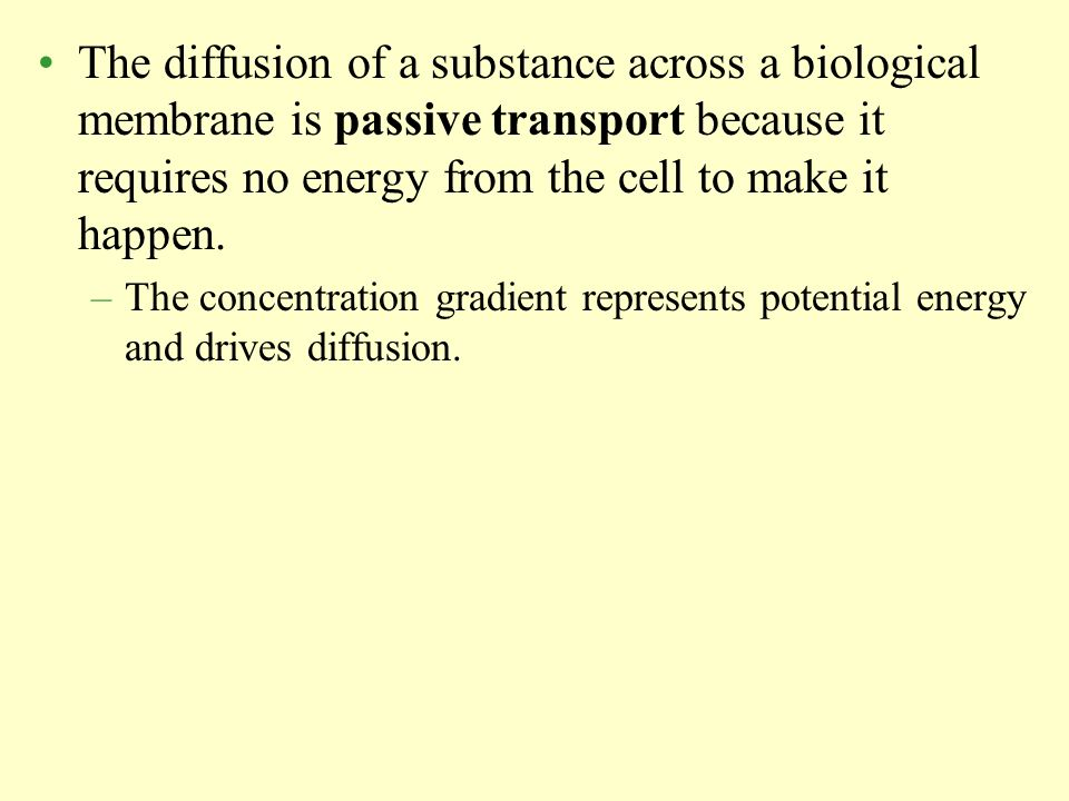 The diffusion of a substance across a biological membrane is passive transport because it requires no energy from the cell to make it happen.