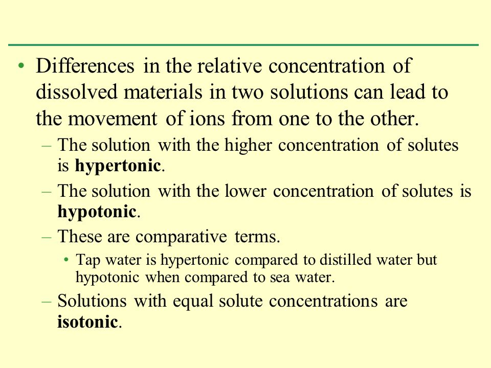 Differences in the relative concentration of dissolved materials in two solutions can lead to the movement of ions from one to the other.