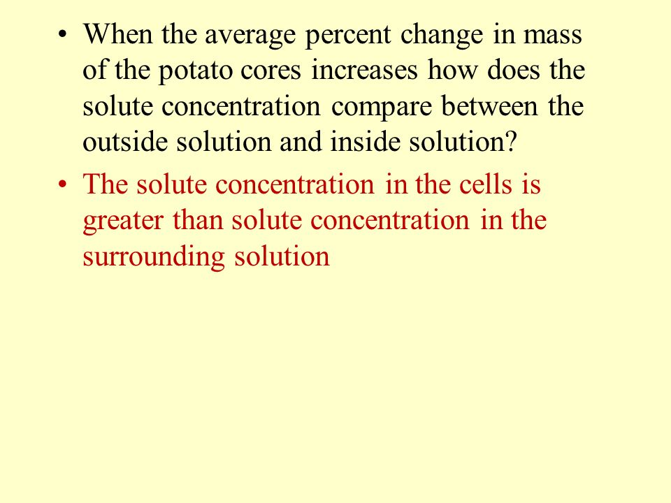When the average percent change in mass of the potato cores increases how does the solute concentration compare between the outside solution and inside solution