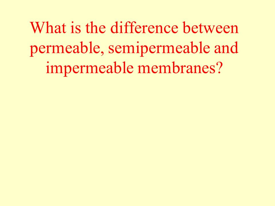 What is the difference between permeable, semipermeable and impermeable membranes